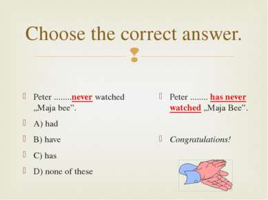 "Choose the correct answer. Peter ........never watched ""Maja bee"". A) had B) ..."
