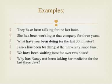 Examples: They have been talking for the last hour. She has been working at t...