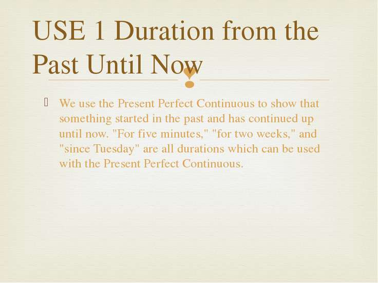 USE 1 Duration from the Past Until Now We use the Present Perfect Continuous ...