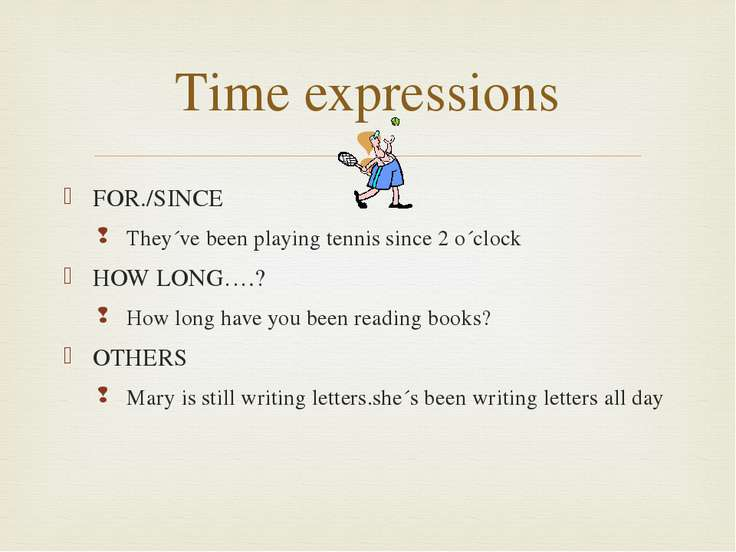 Time expressions FOR./SINCE They´ve been playing tennis since 2 o´clock HOW L...
