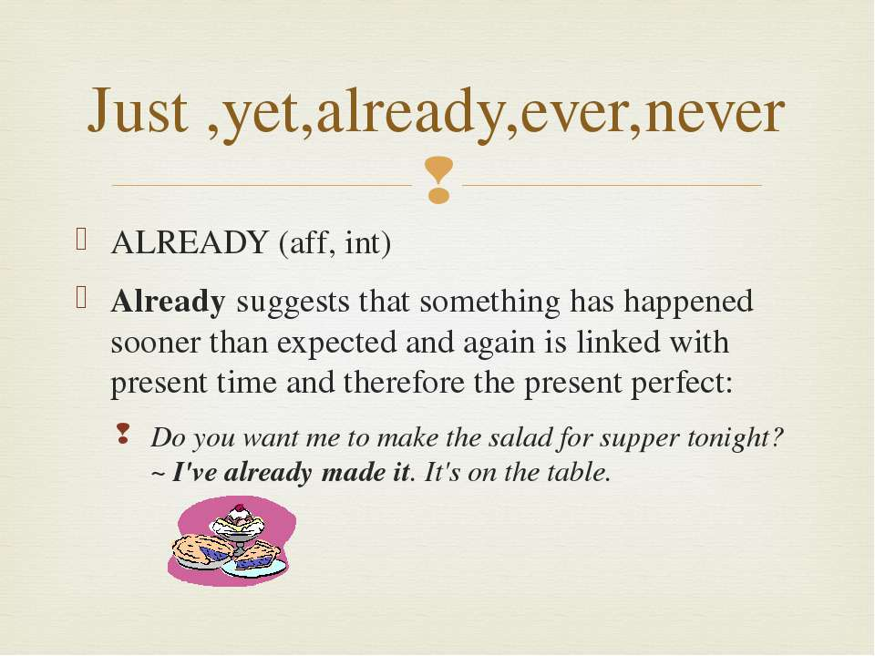 Just ,yet,already,ever,never ALREADY (aff, int) Already suggests that somethi...