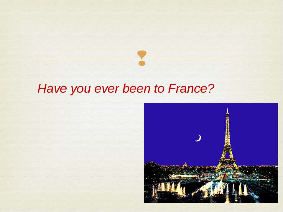 Have you ever been to France?