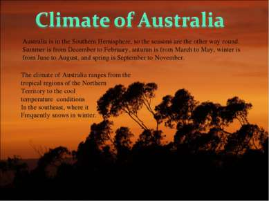 Australia is in the Southern Hemisphere, so the seasons are the other way rou...