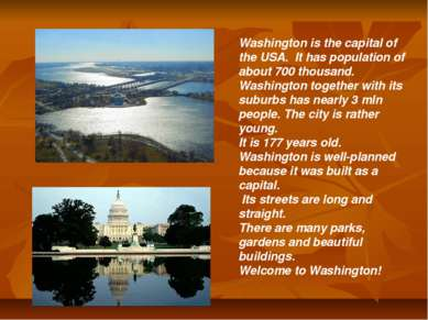 Washington is the capital of the USA. It has population of about 700 thousand...