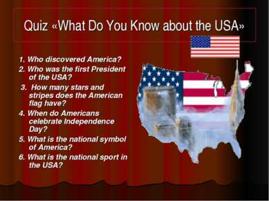 Quiz «What Do You Know about the USA» 1. Who discovered America? 2. Who was t...