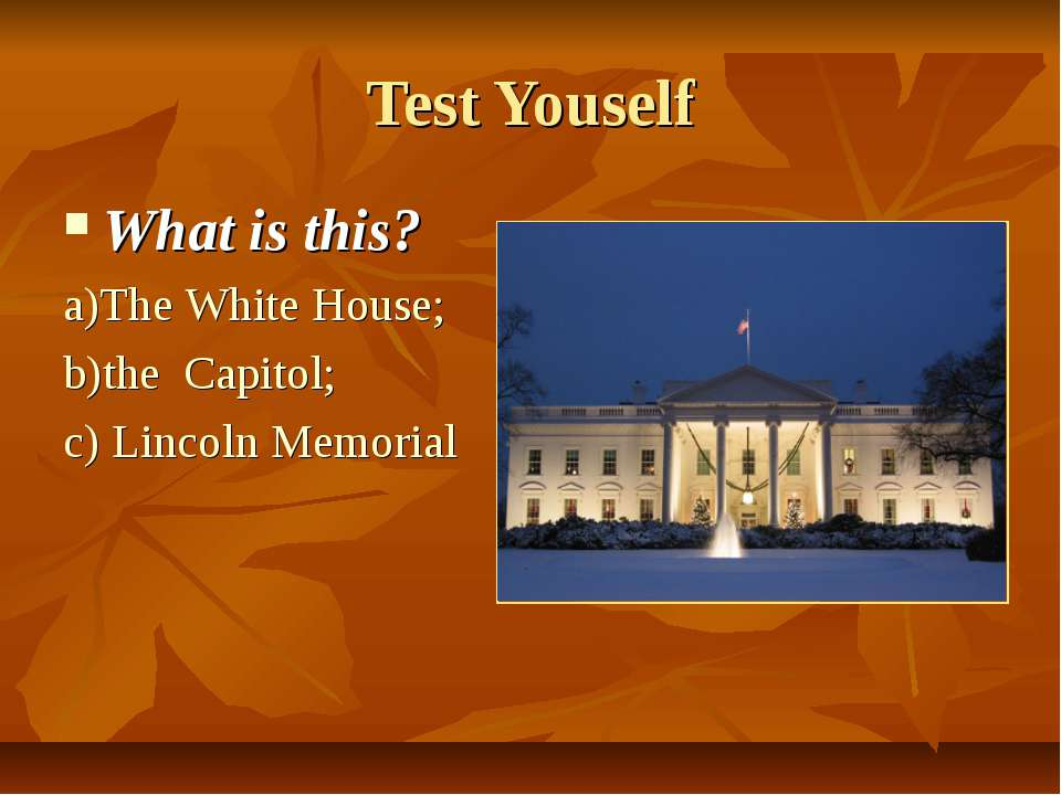 Test Youself What is this? a)The White House; b)the Capitol; c) Lincoln Memorial