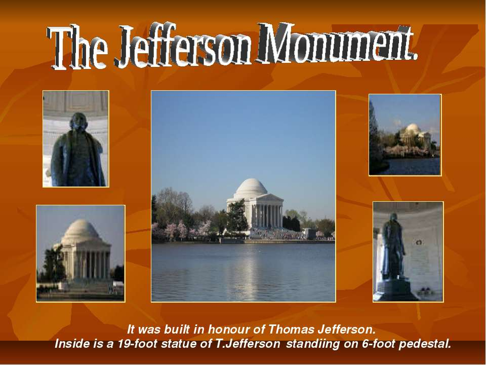 It was built in honour of Thomas Jefferson. Inside is a 19-foot statue of T.J...