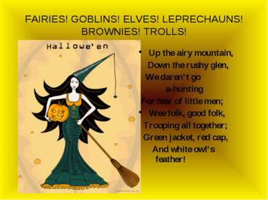 FAIRIES! GOBLINS! ELVES! LEPRECHAUNS! BROWNIES! TROLLS! Up the airy mountain,...