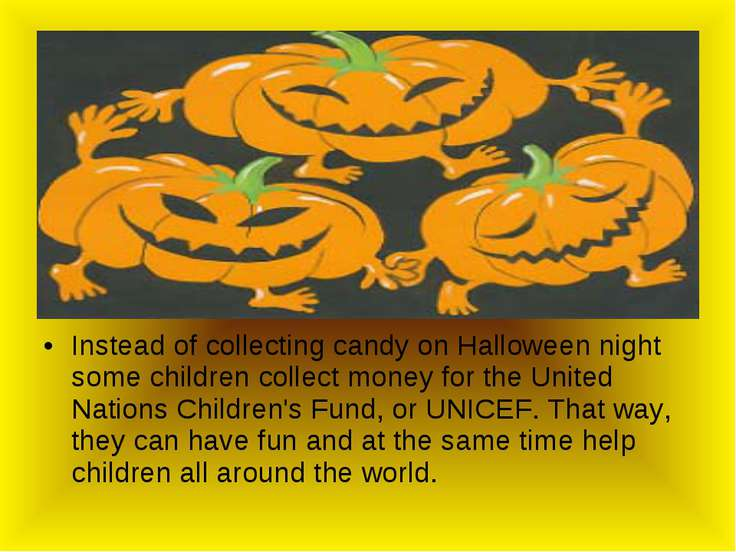 Instead of collecting candy on Halloween night some children collect money fo...