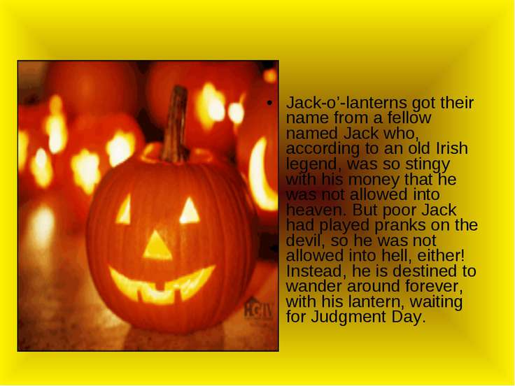 Jack-o'-lanterns got their name from a fellow named Jack who, according to an...