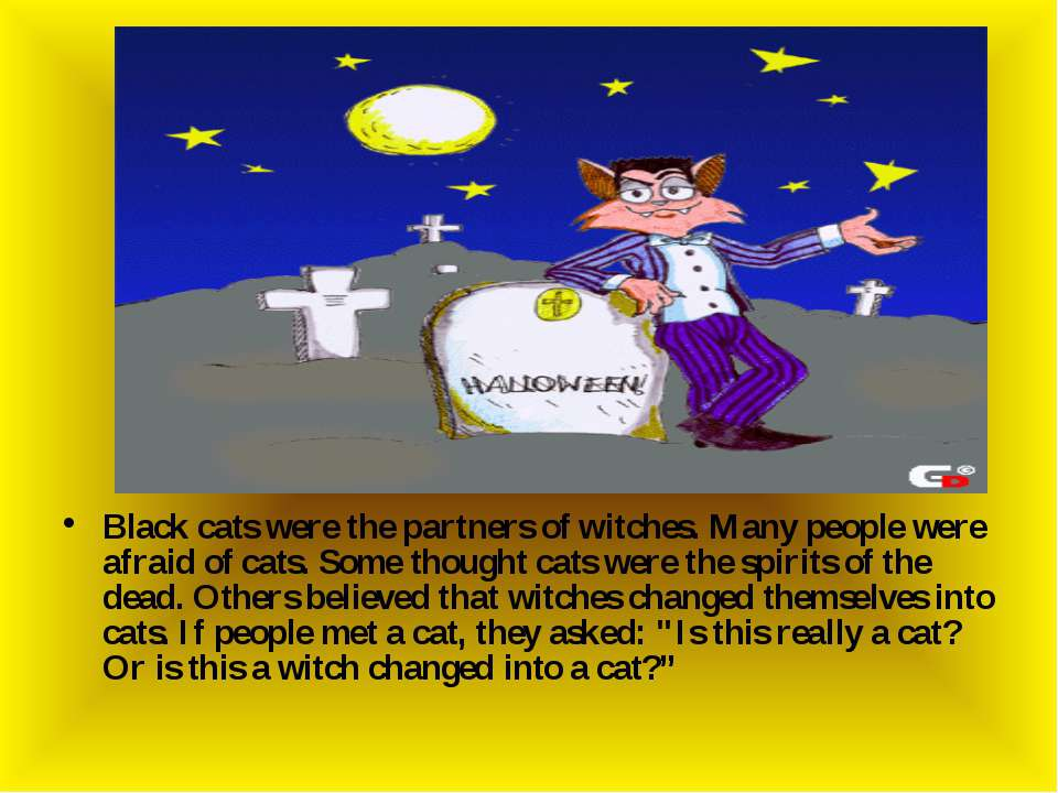 Black cats were the partners of witches. Many people were afraid of cats. Som...