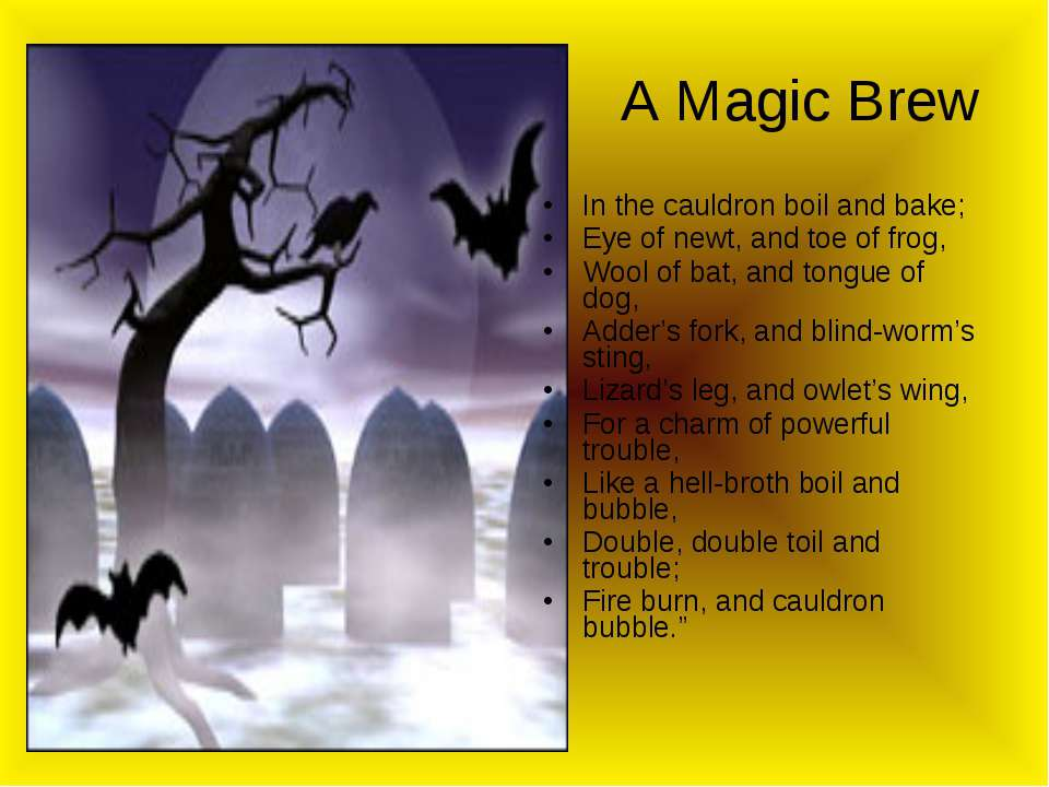 A Magic Brew In the cauldron boil and bake; Eye of newt, and toe of frog, Woo...