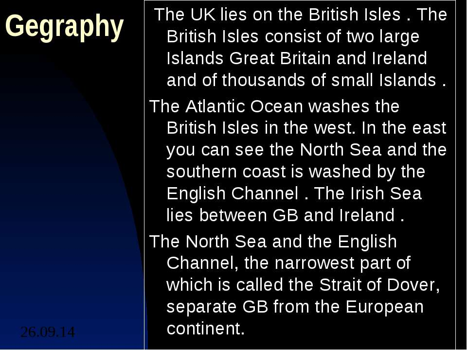 Gegraphy  The UK lies on the British Isles . The British Isles consist of two...