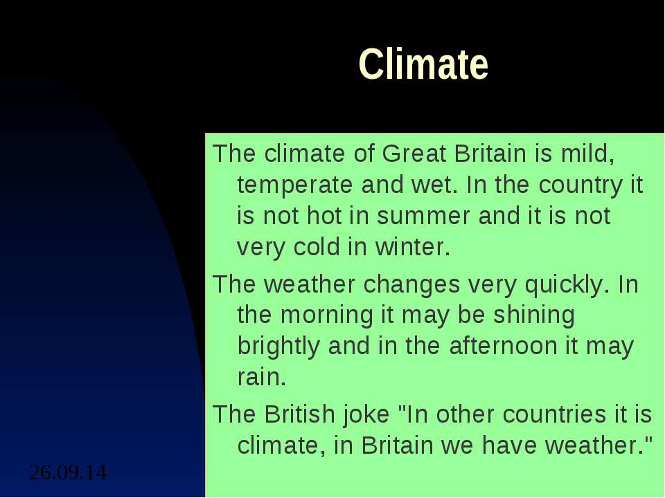 Climate The climate of Great Britain is mild, temperate and wet. In the count...