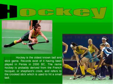 Hockey is the oldest known ball and stick game. Records exist of it having be...
