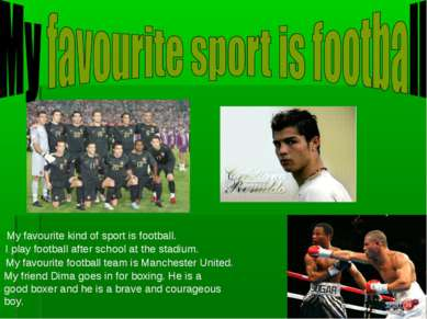 My favourite kind of sport is football. I play football after school at the s...