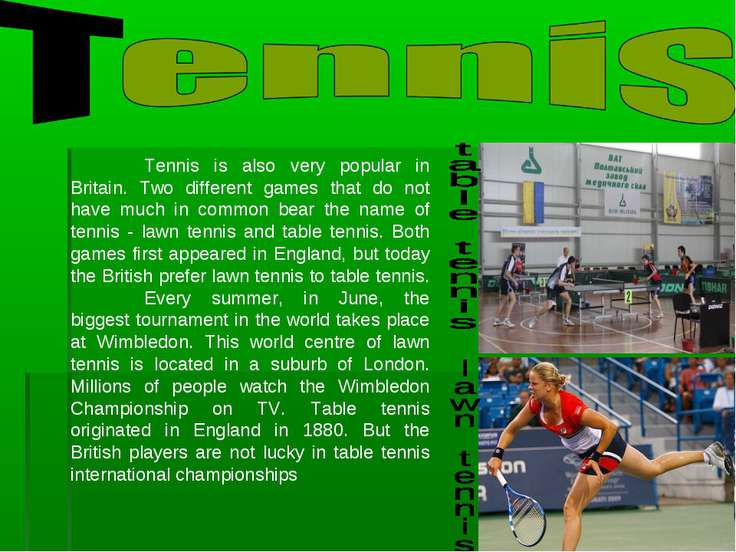 Tennis is also very popular in Britain. Two different games that do not have ...