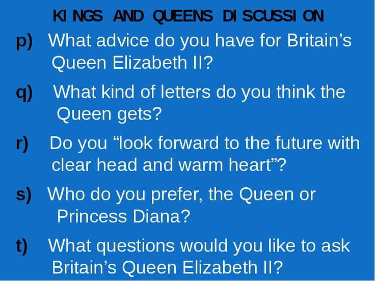 KINGS AND QUEENS DISCUSSION p) What advice do you have for Britain's Queen El...