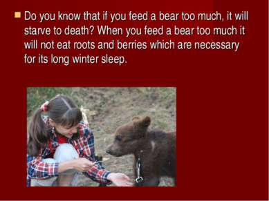 Do you know that if you feed a bear too much, it will starve to death? When y...