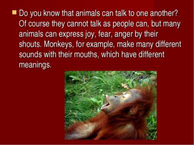 Do you know that animals can talk to one another? Of course they cannot talk ...