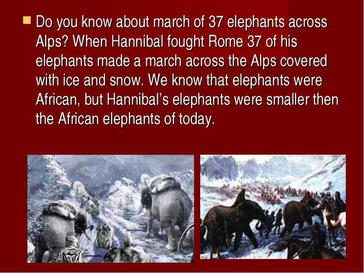 Do you know about march of 37 elephants across Alps? When Hannibal fought Rom...