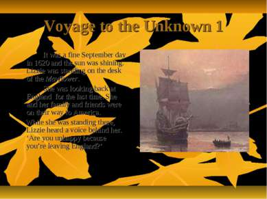 Voyage to the Unknown 1 It was a fine September day in 1620 and the sun was s...