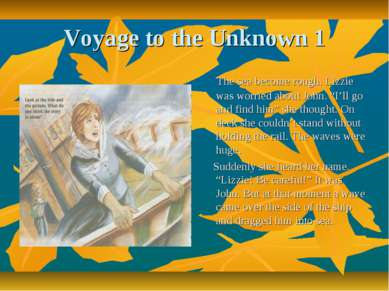 Voyage to the Unknown 1 The sea become rough. Lizzie was worried about John. ...