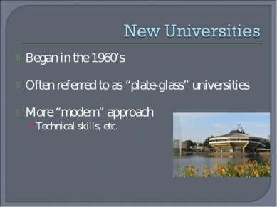 "Began in the 1960's Often referred to as ""plate-glass"" universities More ""mod..."