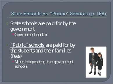 "State schools are paid for by the government Government control ""Public"" scho..."