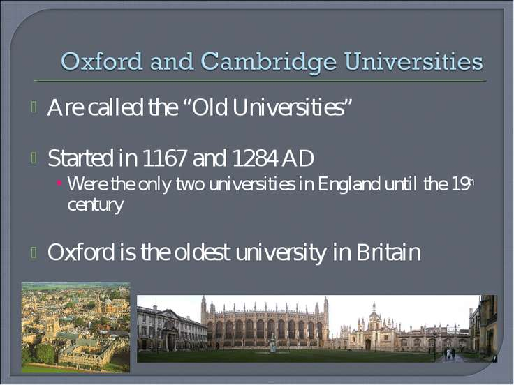 "Are called the ""Old Universities"" Started in 1167 and 1284 AD Were the only t..."