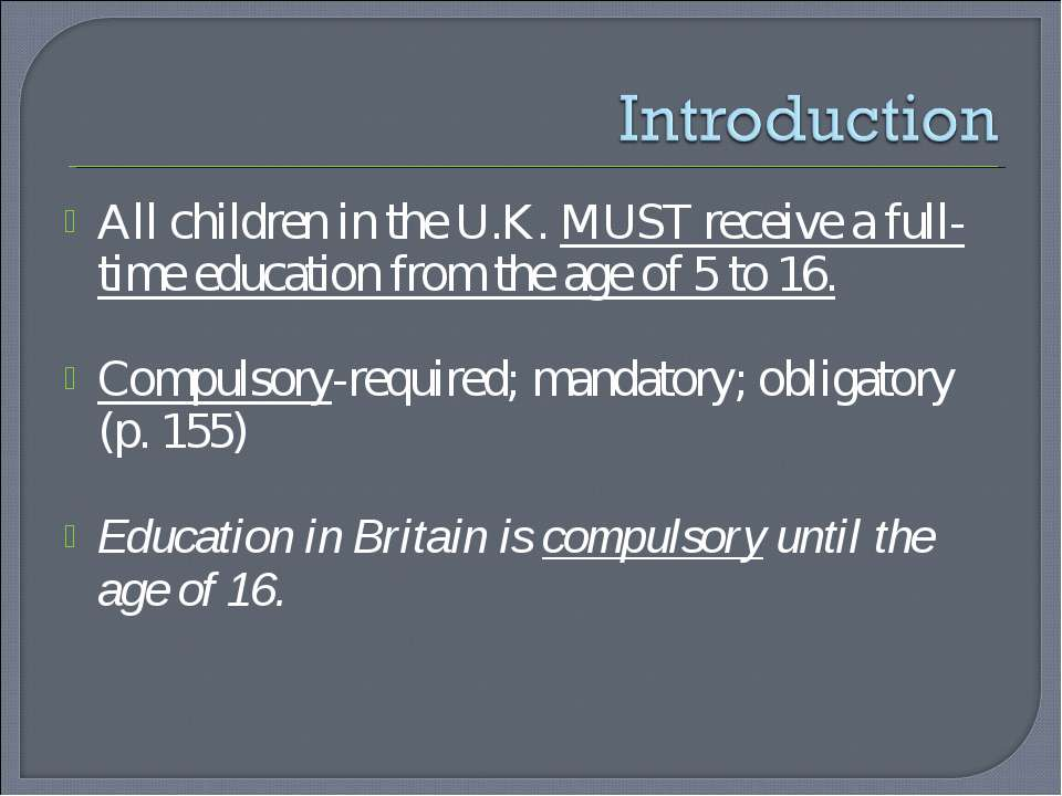 All children in the U.K. MUST receive a full-time education from the age of 5...