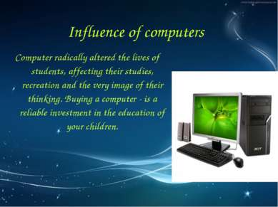 Computer radically altered the lives of students, affecting their studies, re...