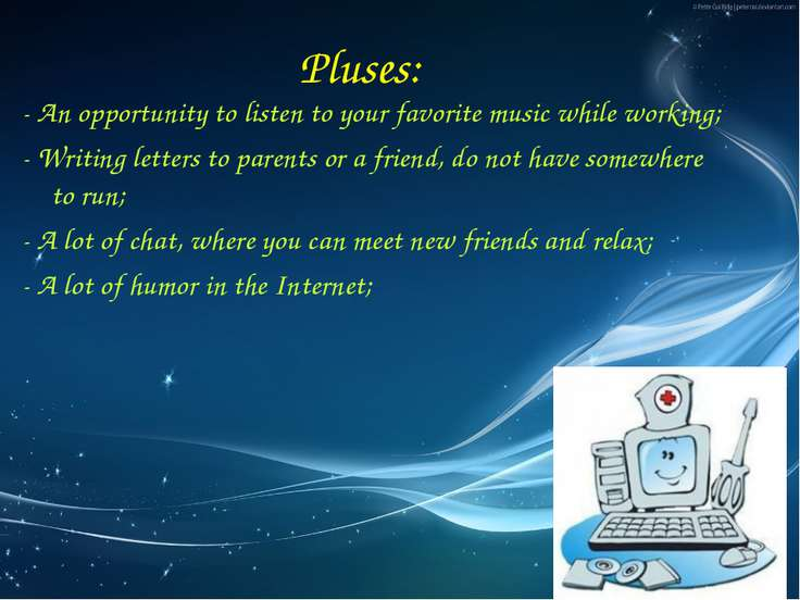 Pluses: - An opportunity to listen to your favorite music while working; - Wr...