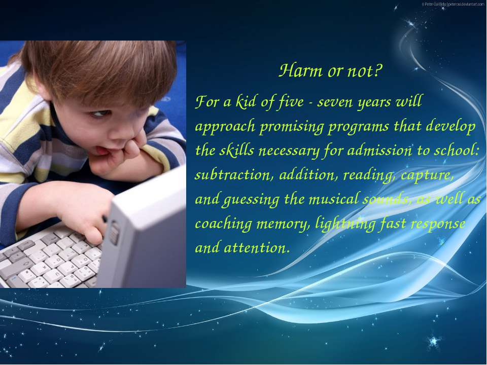 Harm or not? For a kid of five - seven years will approach promising programs...