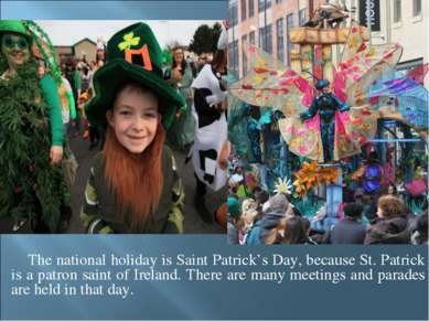 The national holiday is Saint Patrick's Day, because St. Patrick is a patron ...