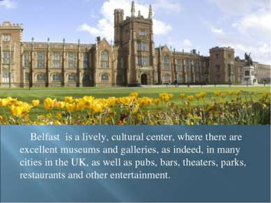 Belfast is a lively, cultural center, where there are excellent museums and g...
