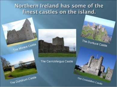 The Monea Castle The Carrickfergus Castle The Dunluce Castle The Enniskillen ...