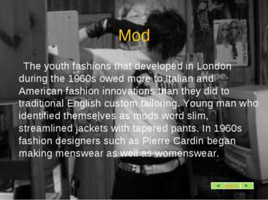 Mod The youth fashions that developed in London during the 1960s owed more to...