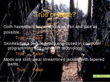 True or false? Goth have black hair and look as thin and pale as possible. Tr...