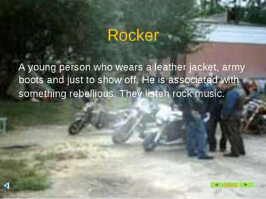 Rocker A young person who wears a leather jacket, army boots and just to show...