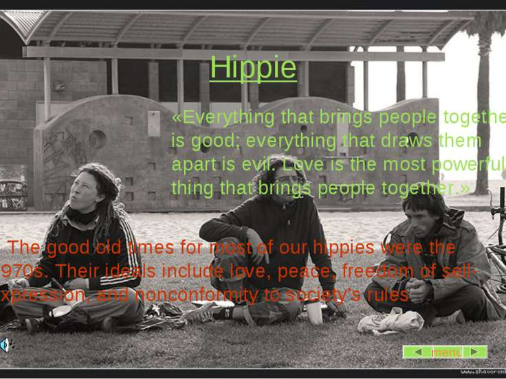 Hippie «Everything that brings people together is good; everything that draws...