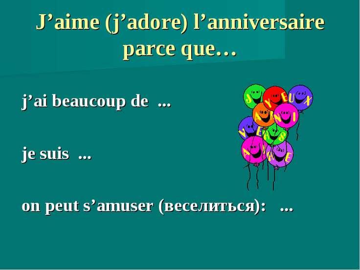 J'aime (j'adore) l'anniversaire parce que… j'ai beaucoup de ... je suis ... o...
