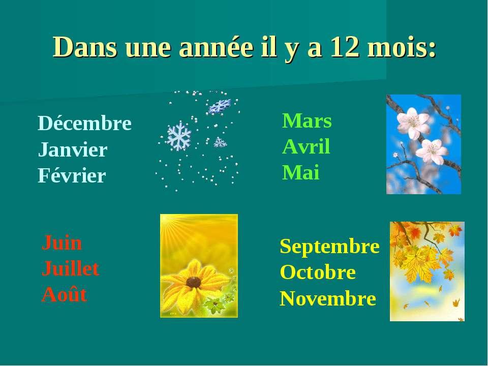 Dans une année il y a 12 mois: Décembre Janvier Février Mars Avril Mai Jui...