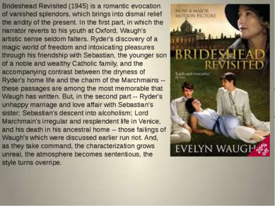 Brideshead Revisited (1945) is a romantic evocation of vanished splendors, wh...