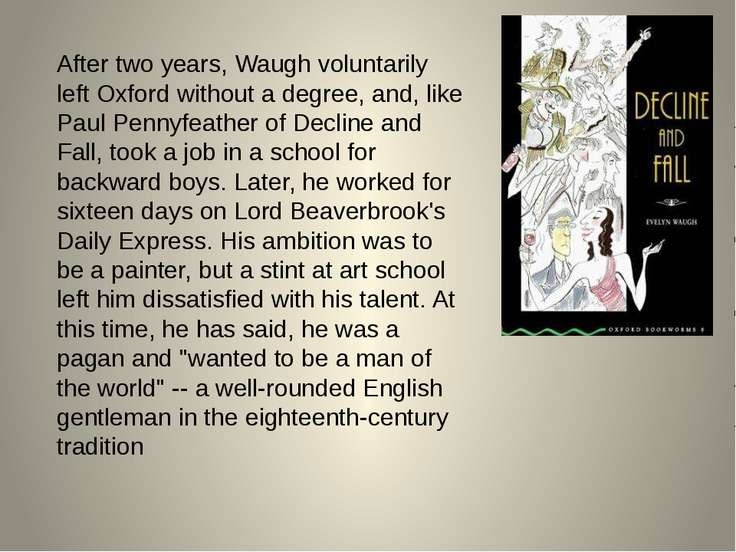 After two years, Waugh voluntarily left Oxford without a degree, and, like Pa...