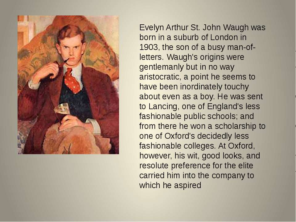 Evelyn Arthur St. John Waugh was born in a suburb of London in 1903, the son ...