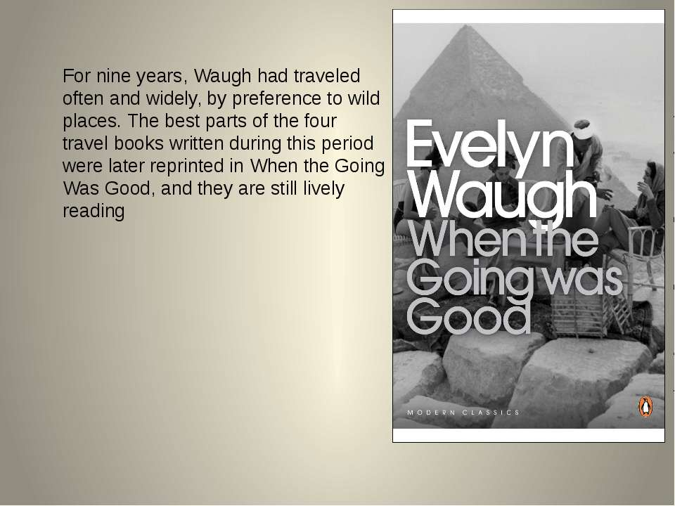 For nine years, Waugh had traveled often and widely, by preference to wild pl...