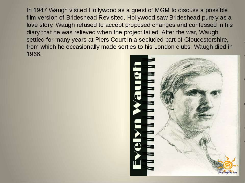 In 1947 Waugh visited Hollywood as a guest of MGM to discuss a possible film ...