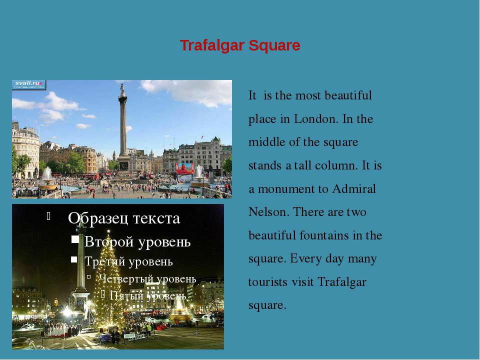 Trafalgar Square It is the most beautiful place in London. In the middle of t...