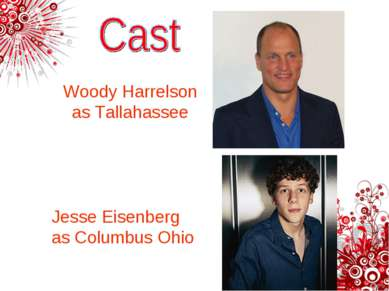 Jesse Eisenberg as Columbus Ohio Woody Harrelson as Tallahassee